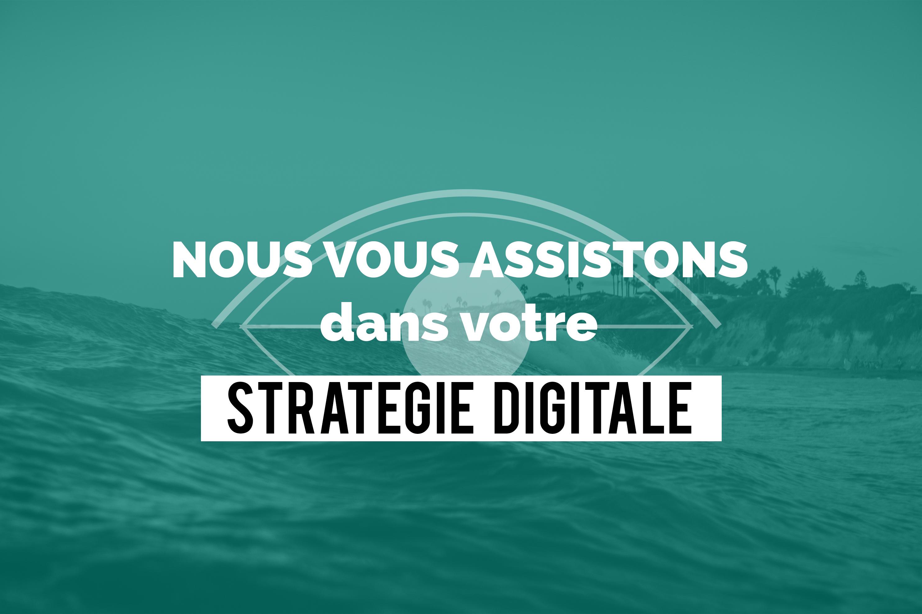 Nous vous assistons dans votre stratégie Digitale